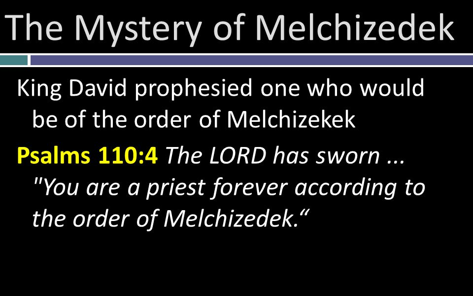 King David prophesied one who would be of the order of Melchizekek Psalms 110:4 The LORD has sworn...