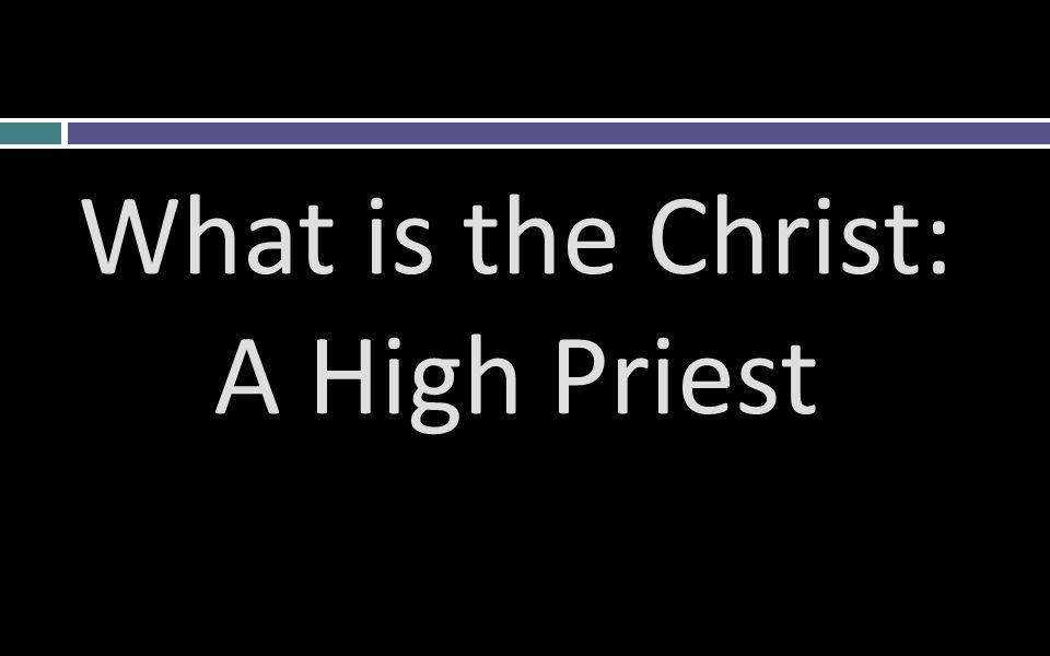 What is the Christ: A High Priest