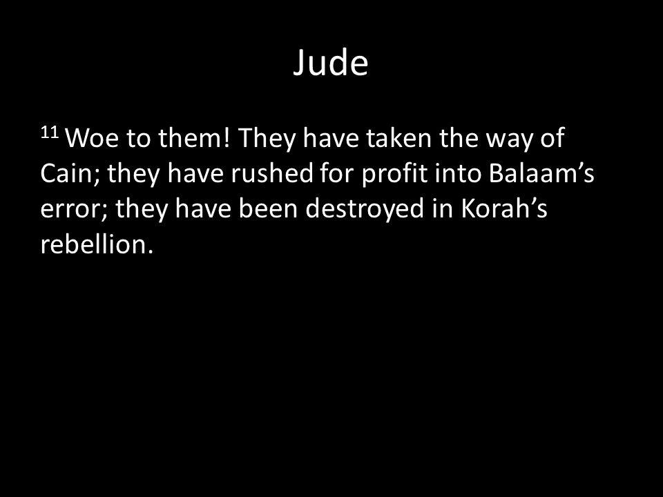 Jude 11 Woe to them.