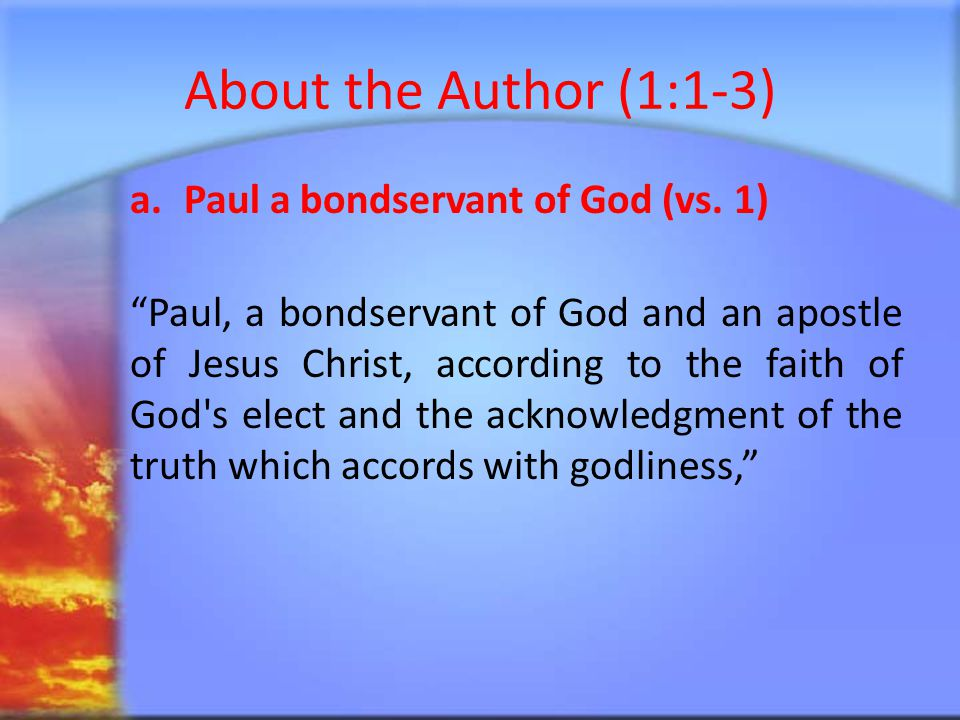 About the Author (1:1-3) b.Paul an apostle of Jesus Christ (vs.