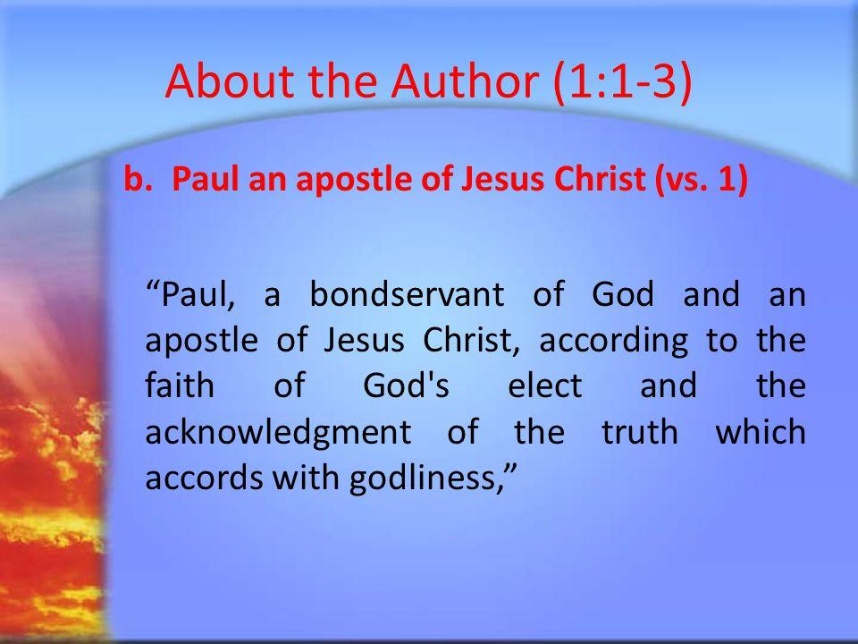 About the Author (1:1-3) c.Paul's faith is the same faith all Christians share (vs.