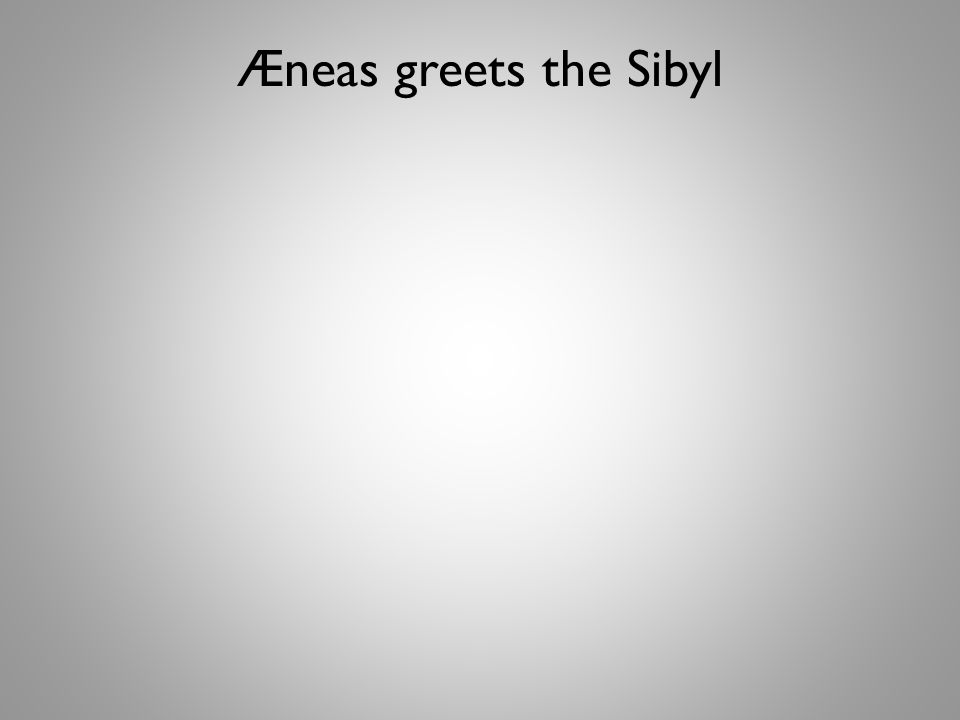 Æneas greets the Sibyl