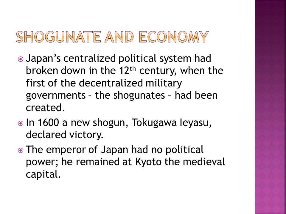  Japan's centralized political system had broken down in the 12 th century, when the first of the decentralized military governments – the shogunates – had been created.
