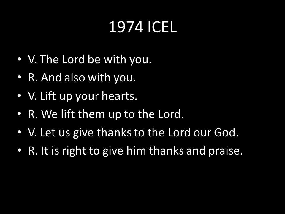 1974 ICEL V. The Lord be with you. R. And also with you.
