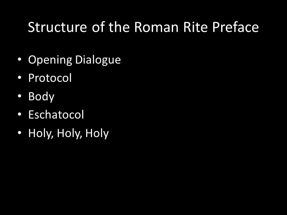 Structure of the Roman Rite Preface Opening Dialogue Protocol Body Eschatocol Holy, Holy, Holy