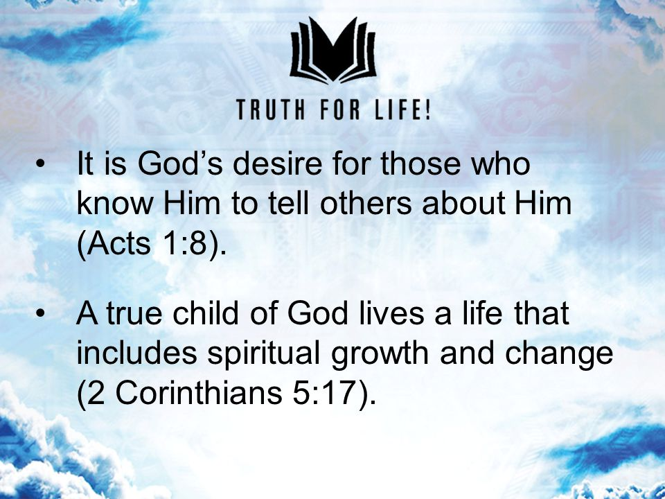 It is God's desire for those who know Him to tell others about Him (Acts 1:8).