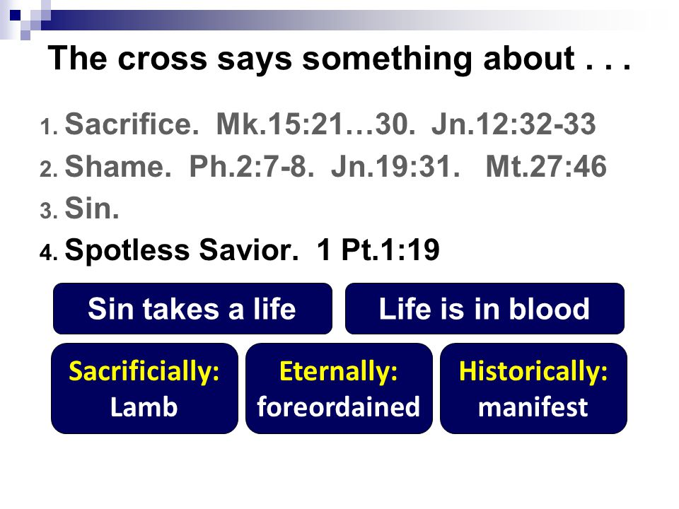 The cross says something about...1. Sacrifice. Mk.15:21…30.