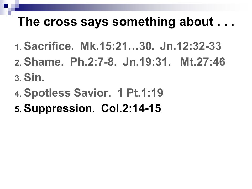 The cross says something about... 1. Sacrifice. Mk.15:21…30.