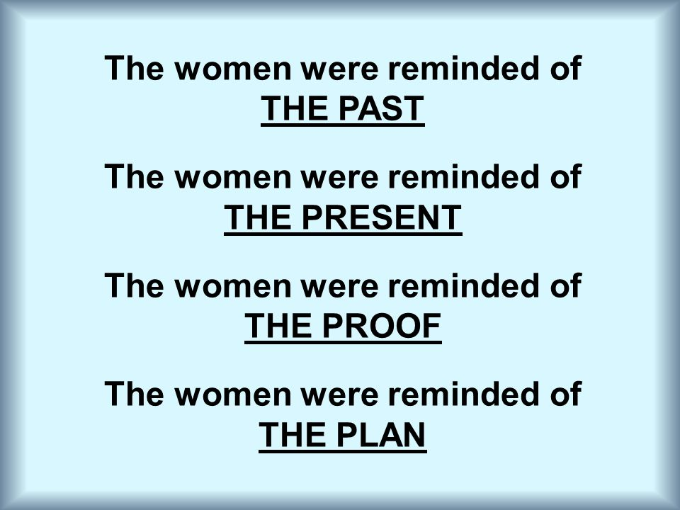 The women were reminded of THE PAST The women were reminded of THE PRESENT The women were reminded of THE PROOF The women were reminded of THE PLAN