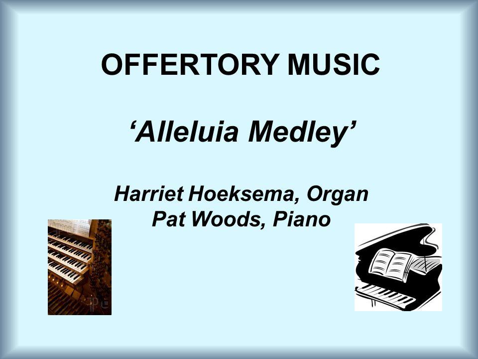 OFFERTORY MUSIC 'Alleluia Medley' Harriet Hoeksema, Organ Pat Woods, Piano