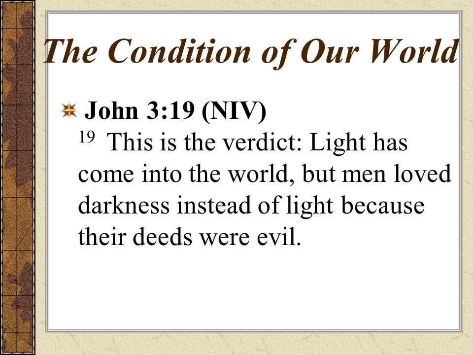 The Condition of Our World We prefer evil We prefer our own way We prefer Jesus as our life insurance instead of surrendering our lives to Him to enjoy the fullness life has to offer.