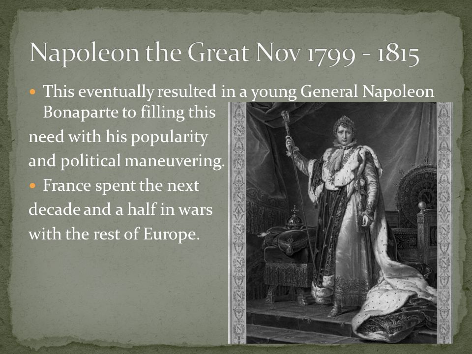 This eventually resulted in a young General Napoleon Bonaparte to filling this need with his popularity and political maneuvering.