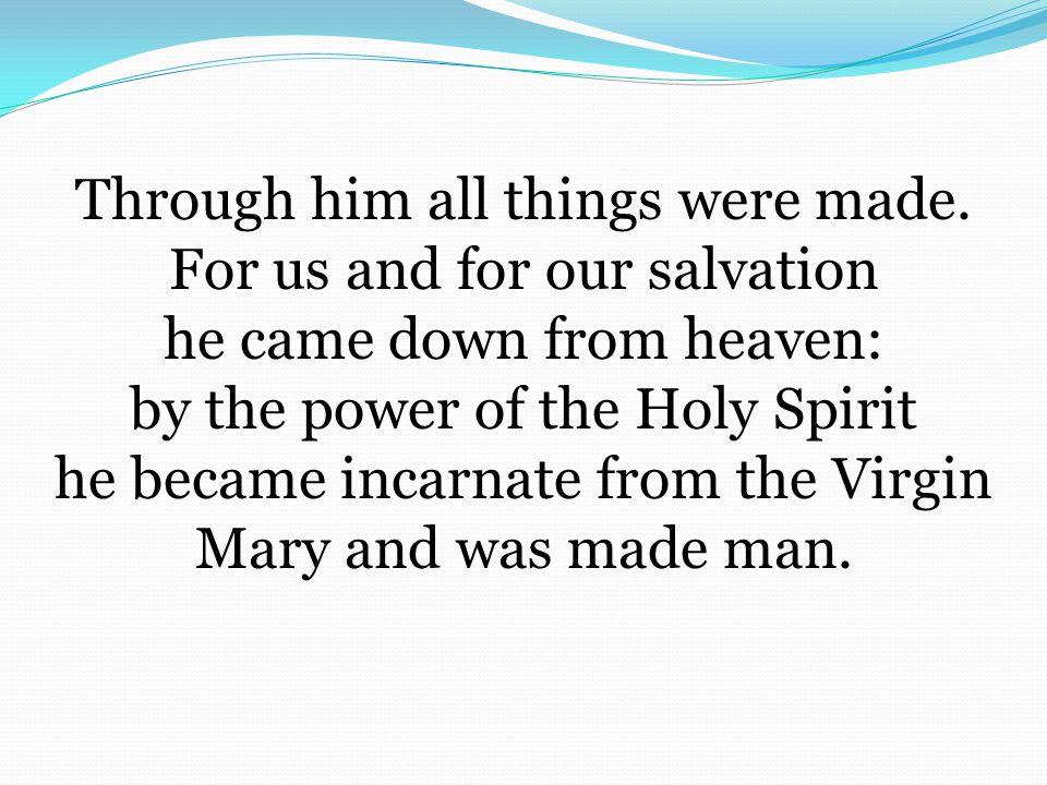Through him all things were made.