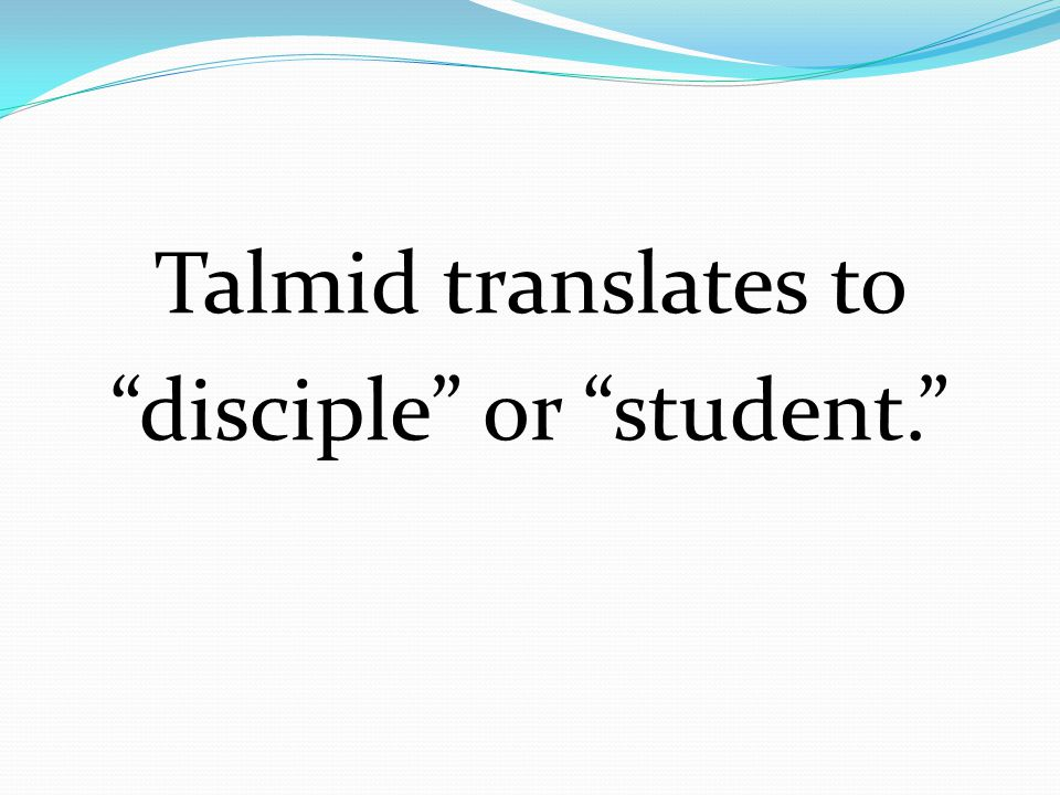 Talmid translates to disciple or student.