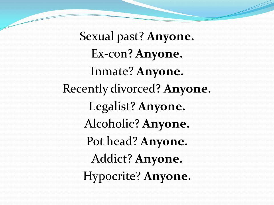 Sexual past. Anyone. Ex-con. Anyone. Inmate. Anyone.