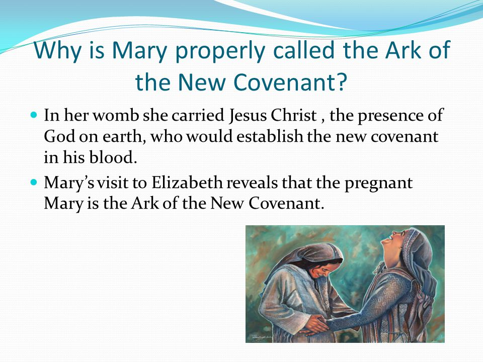 Why is Mary properly called the Ark of the New Covenant.