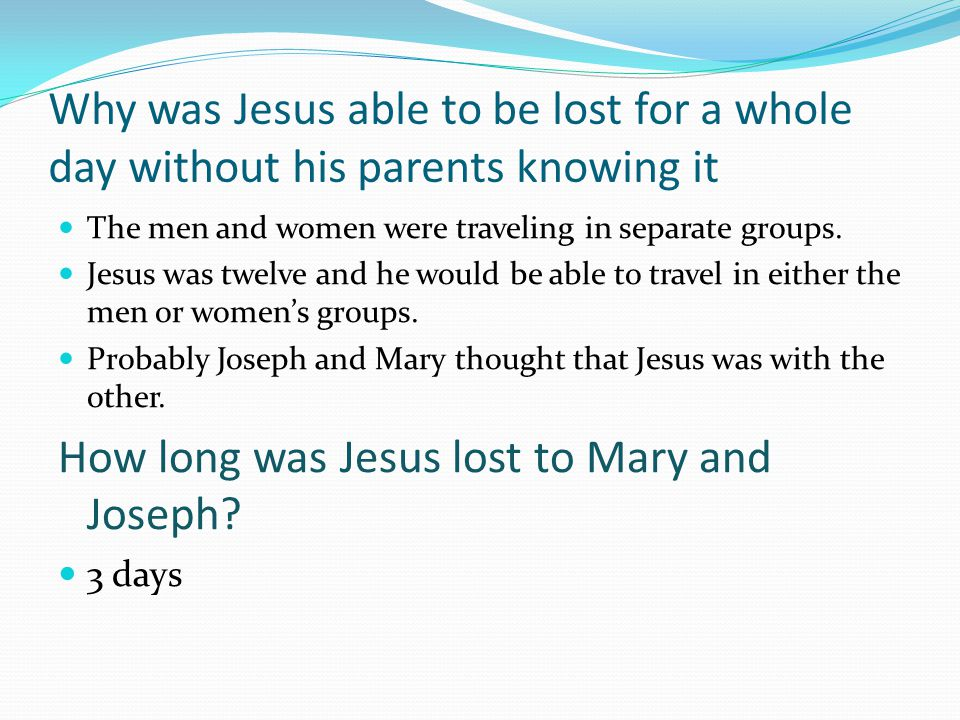 Why was Jesus able to be lost for a whole day without his parents knowing it The men and women were traveling in separate groups.