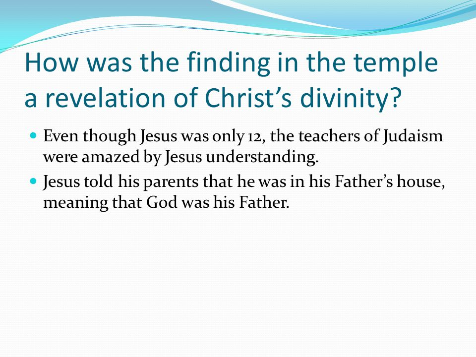 How was the finding in the temple a revelation of Christ's divinity.