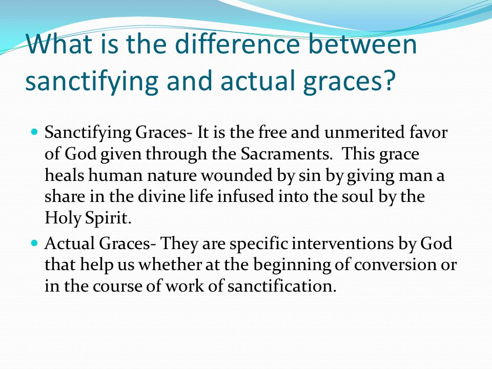 What is the difference between sanctifying and actual graces.