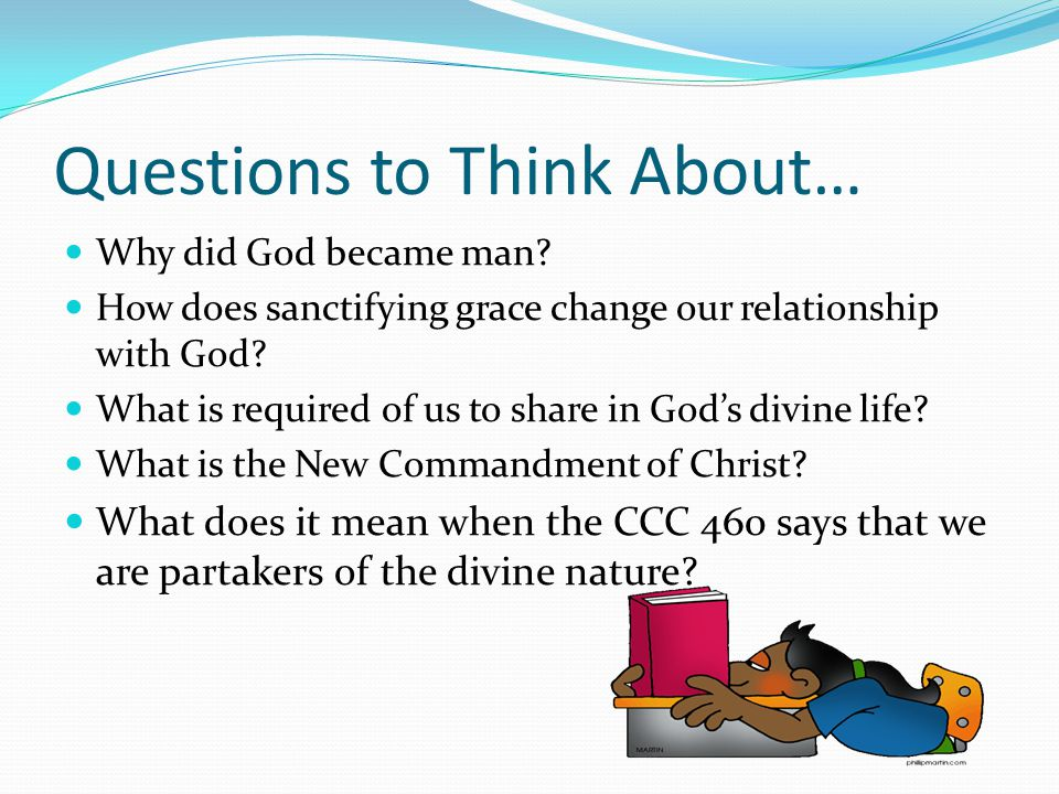 Questions to Think About… Why did God became man.