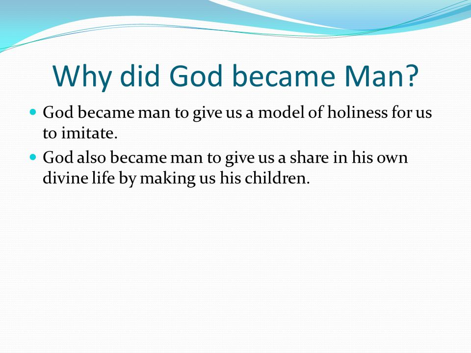 Why did God became Man. God became man to give us a model of holiness for us to imitate.