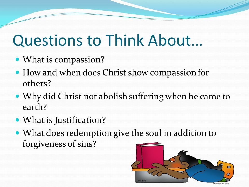 Questions to Think About… What is compassion. How and when does Christ show compassion for others.