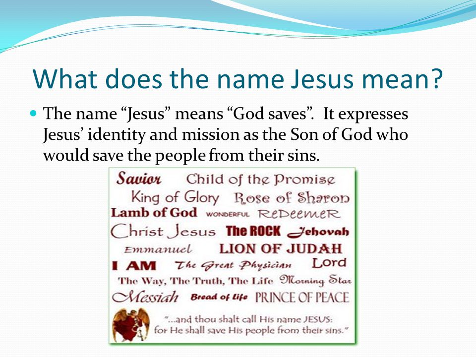 What does the name Jesus mean. The name Jesus means God saves .