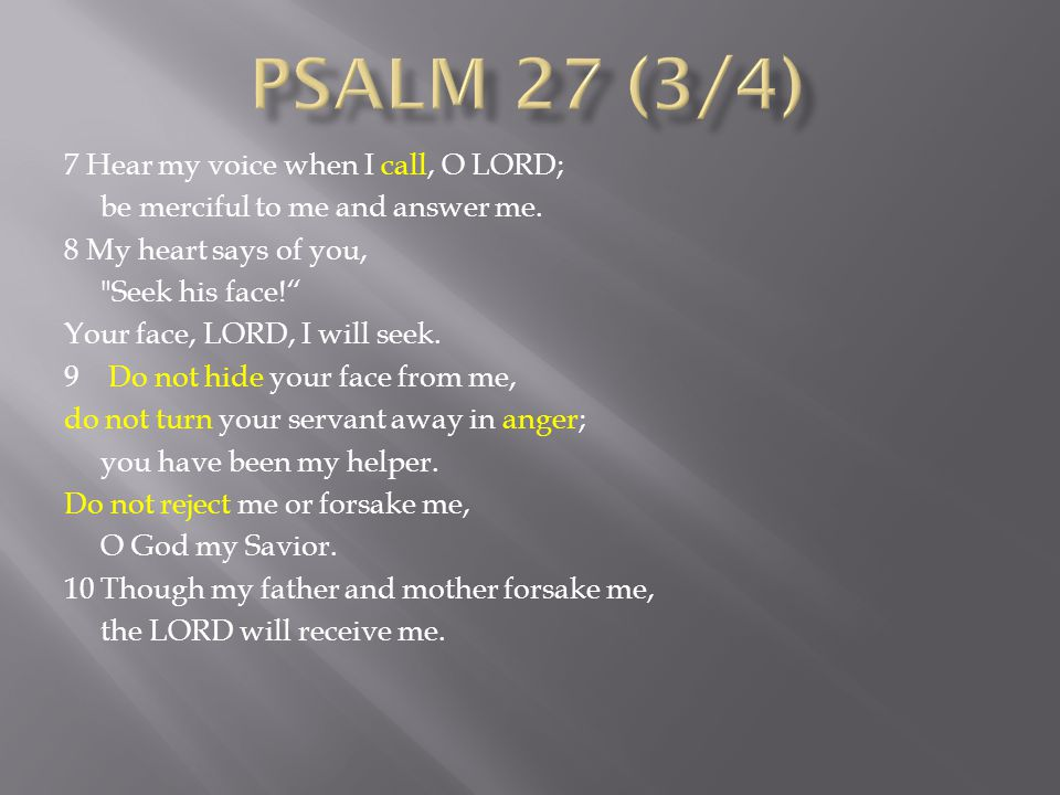 7 Hear my voice when I call, O LORD; be merciful to me and answer me.
