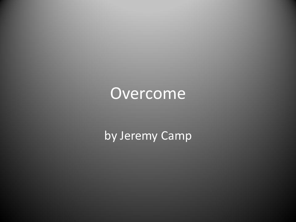 Overcome by Jeremy Camp
