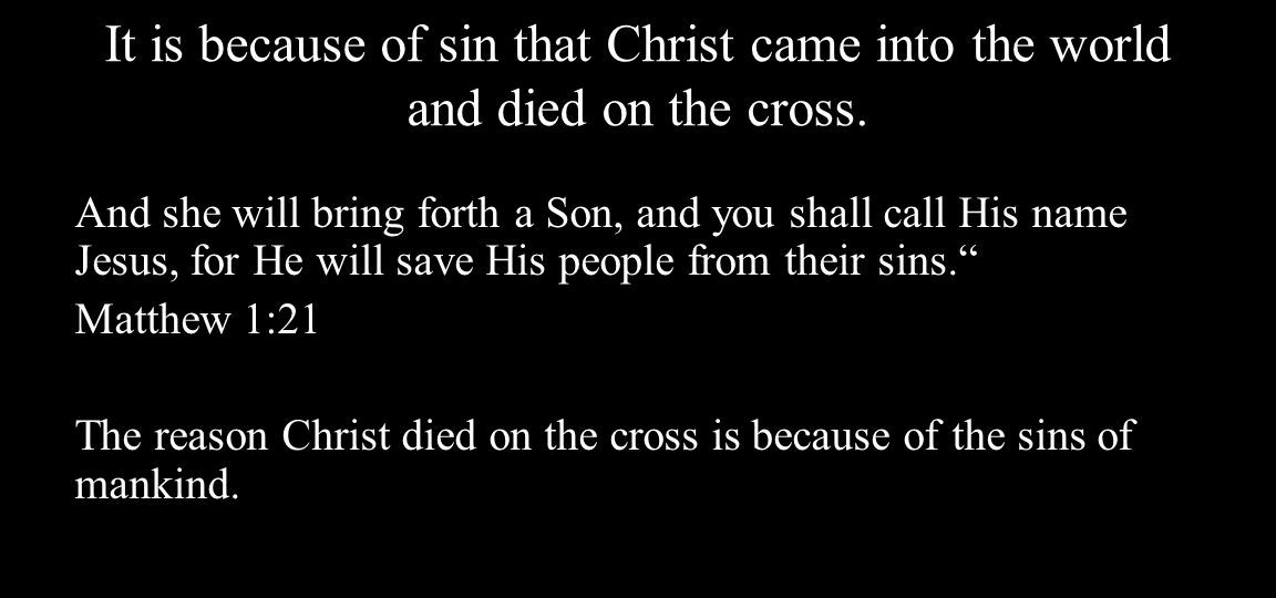 It is because of sin that Christ came into the world and died on the cross.