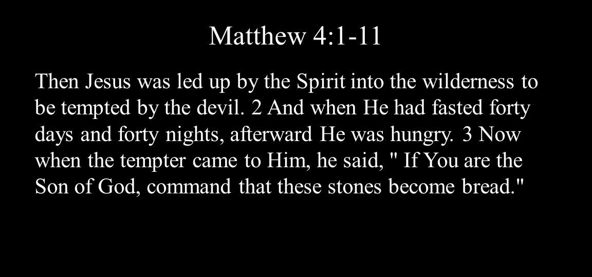 Matthew 4:1-11 Then Jesus was led up by the Spirit into the wilderness to be tempted by the devil.