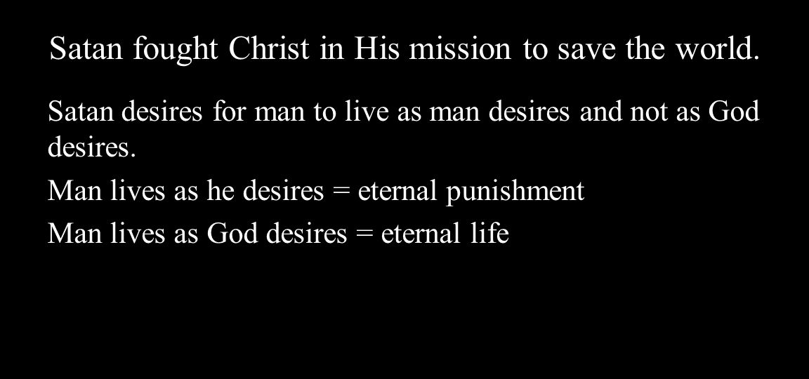 Satan fought Christ in His mission to save the world.
