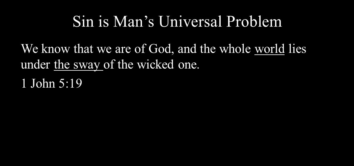 Sin is Man's Universal Problem The sway - the power or temptation to sin