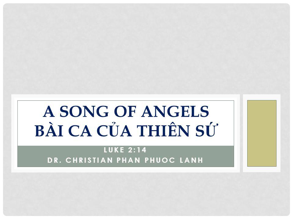 LUKE 2:14 DR. CHRISTIAN PHAN PHUOC LANH A SONG OF ANGELS BÀI CA C Ủ A THIÊN S Ứ