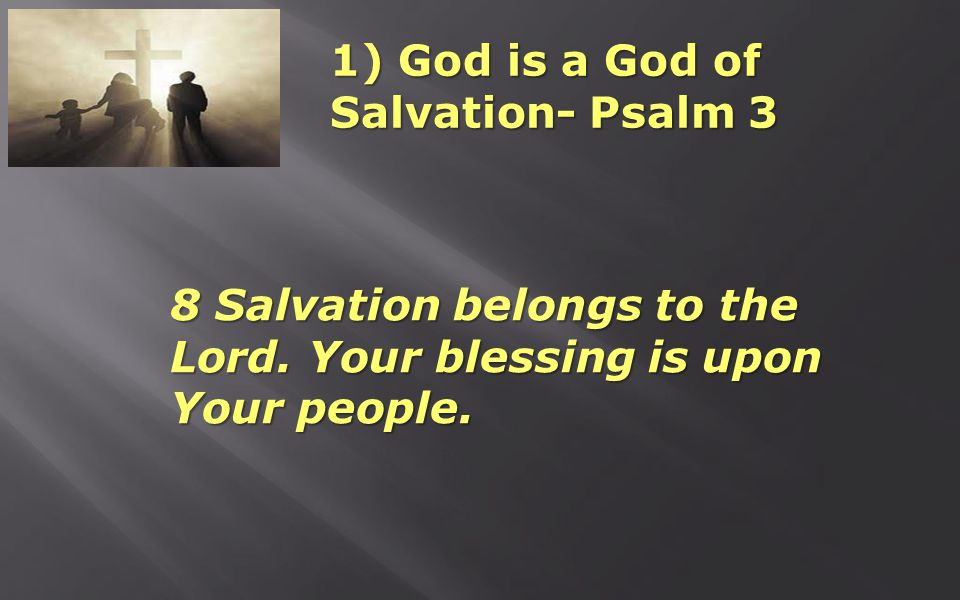 1) God is a God of Salvation- Psalm 3 8 Salvation belongs to the Lord.