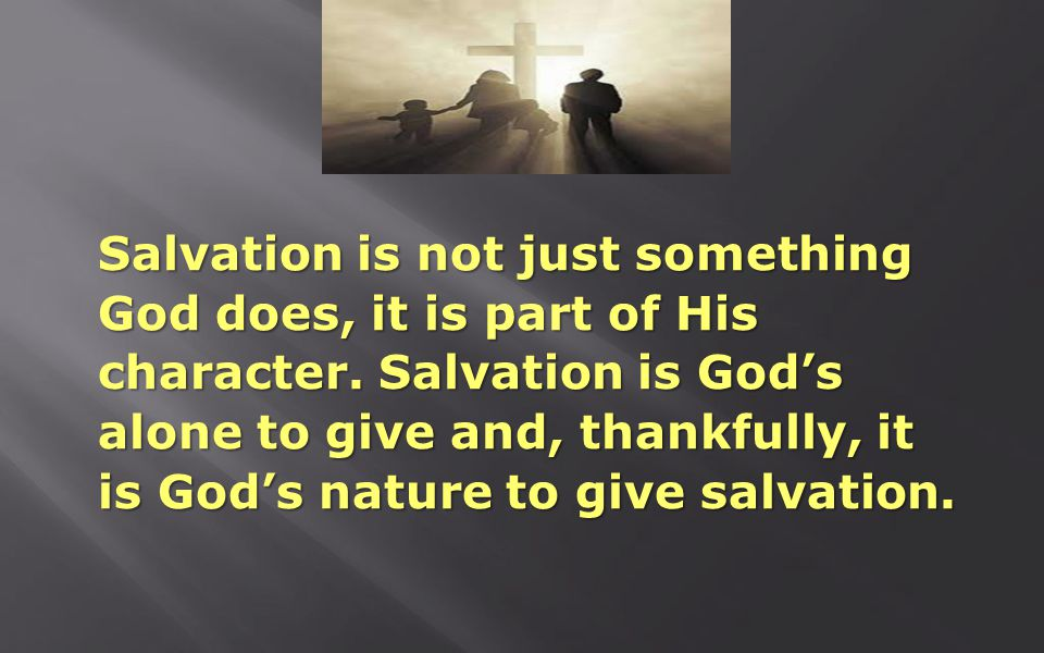 Salvation is not just something God does, it is part of His character.
