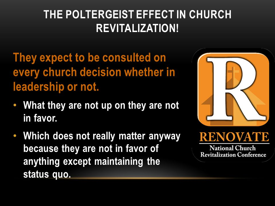 THE POLTERGEIST EFFECT IN CHURCH REVITALIZATION.