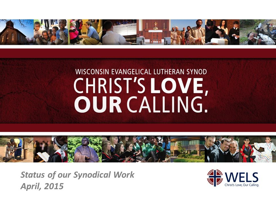 Status of our Synodical Work April, 2015