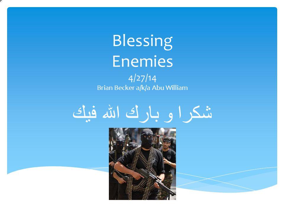 Blessing Enemies 4/27/14 Brian Becker a/k/a Abu William بارك الله فيك و شكرا