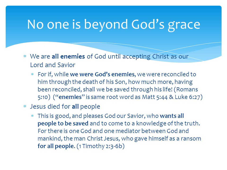  We are all enemies of God until accepting Christ as our Lord and Savior  For if, while we were God's enemies, we were reconciled to him through the