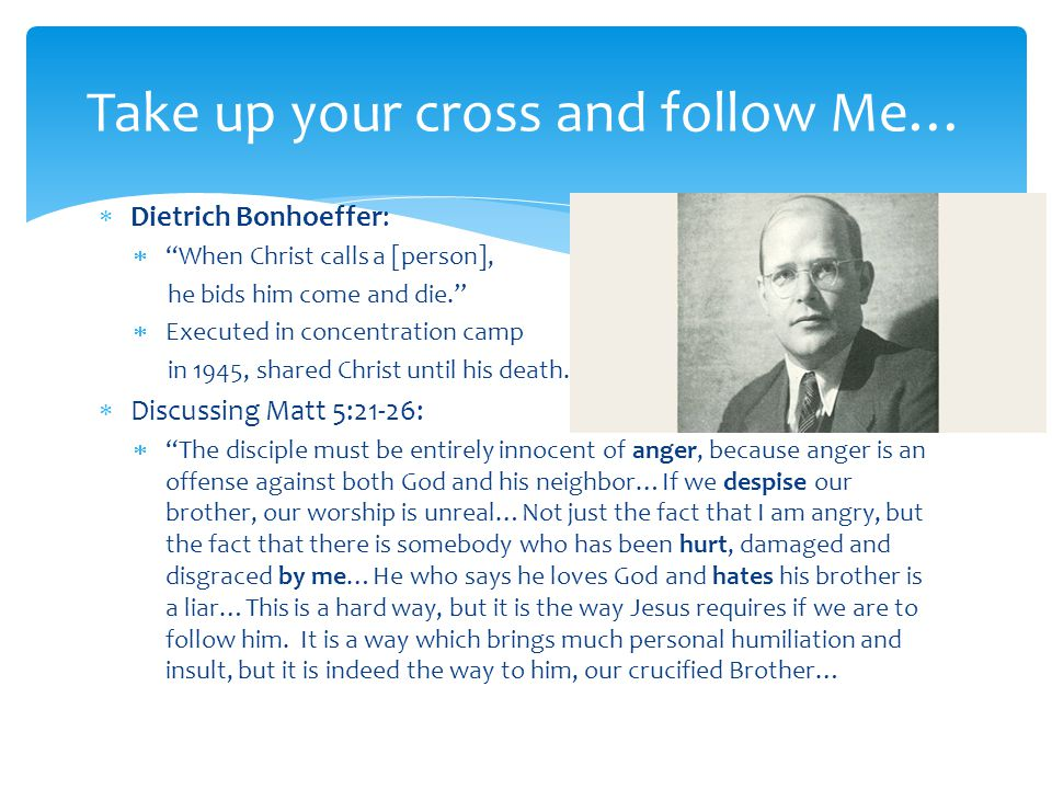 """ Dietrich Bonhoeffer:  """"When Christ calls a [person], he bids him come and die.""""  Executed in concentration camp in 1945, shared Christ until his d"""