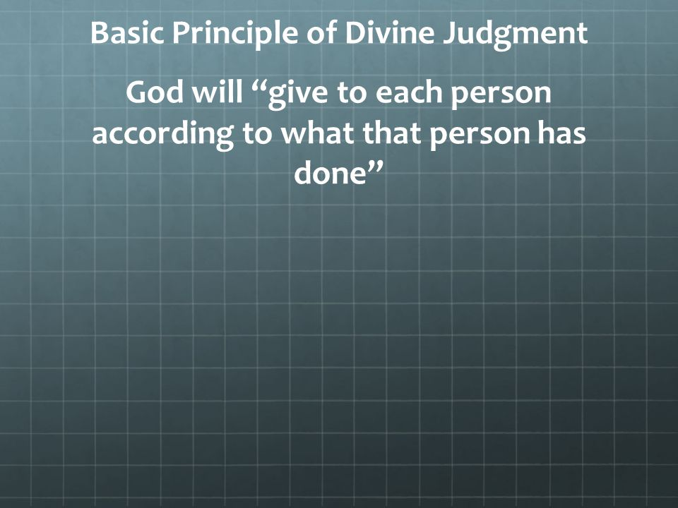 """Basic Principle of Divine Judgment God will """"give to each person according to what that person has done"""""""