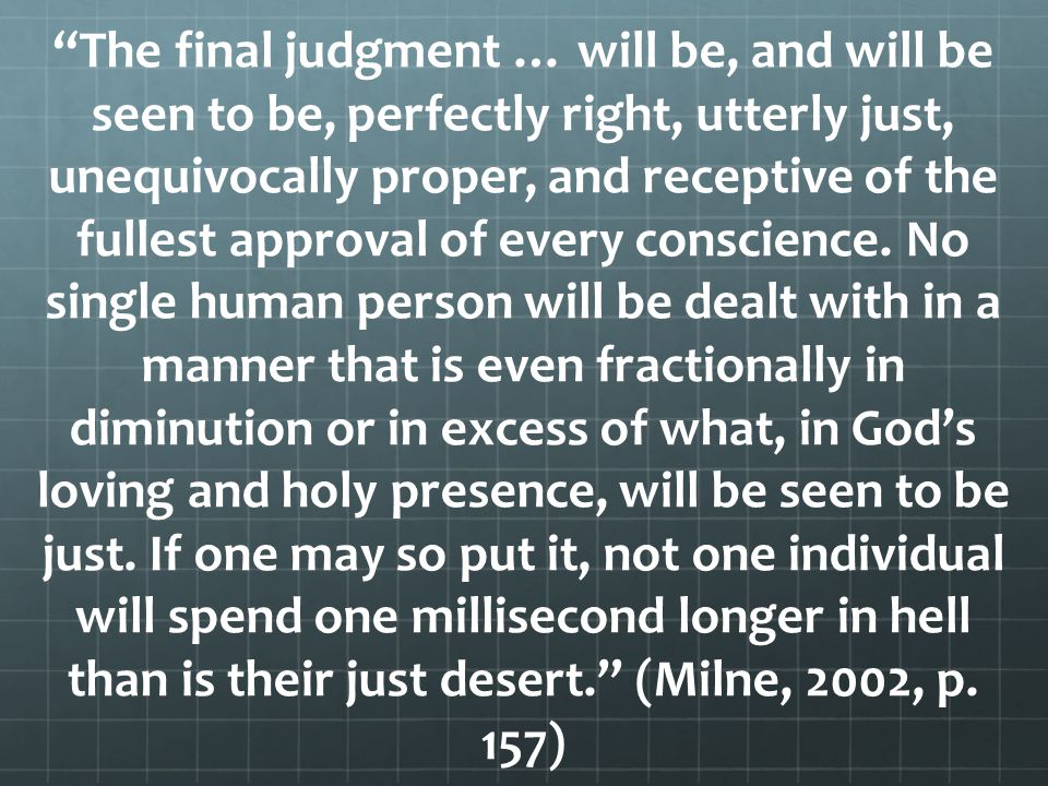 """""""The final judgment … will be, and will be seen to be, perfectly right, utterly just, unequivocally proper, and receptive of the fullest approval of e"""