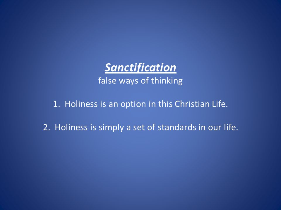 Sanctification false ways of thinking 1. Holiness is an option in this Christian Life.