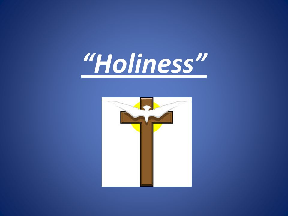 """""""Holiness"""""""