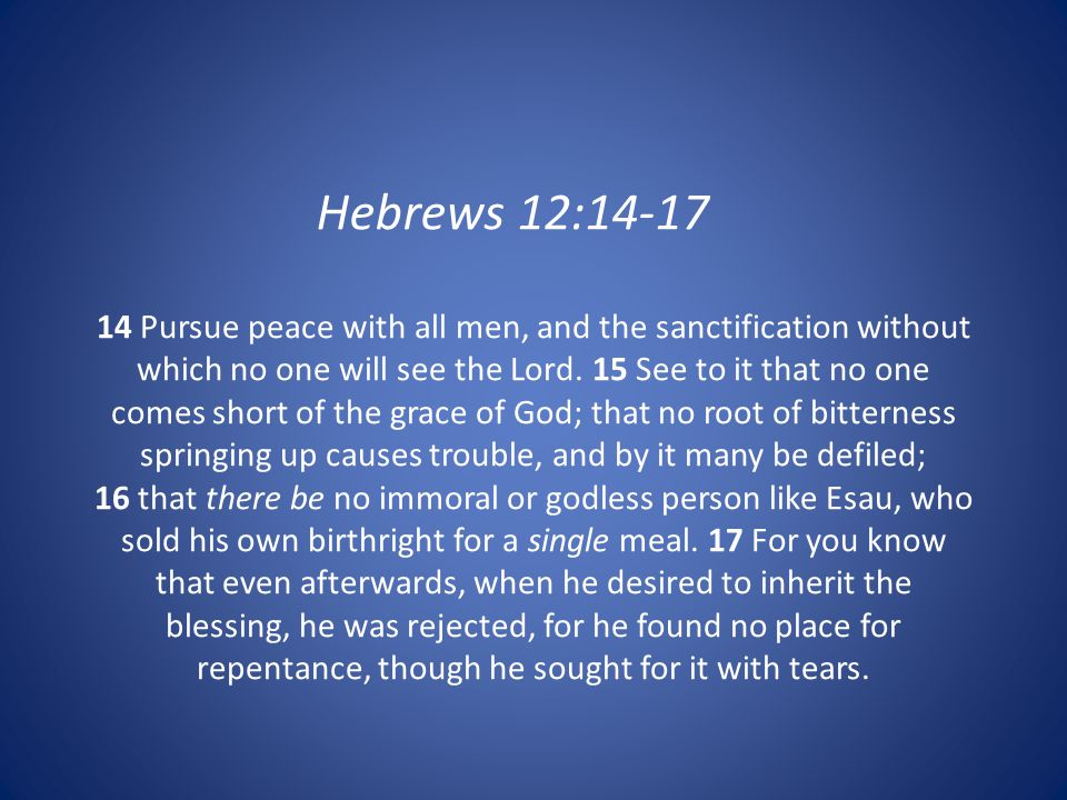 14 Pursue peace with all men, and the sanctification without which no one will see the Lord.