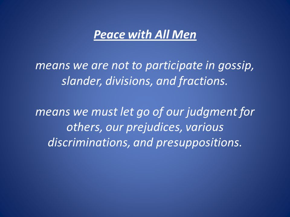 Peace with All Men means we are not to participate in gossip, slander, divisions, and fractions.