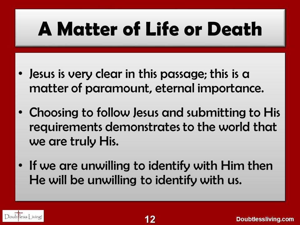Doubtlessliving.com A Matter of Life or Death Jesus is very clear in this passage; this is a matter of paramount, eternal importance.
