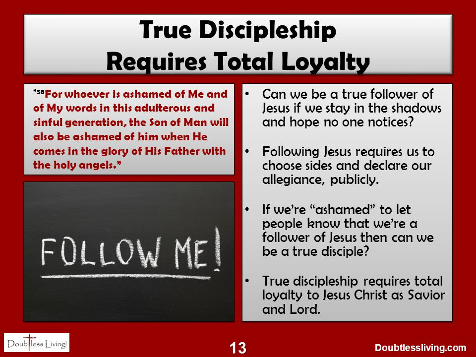 Doubtlessliving.com True Discipleship Requires Total Loyalty Can we be a true follower of Jesus if we stay in the shadows and hope no one notices? Fol