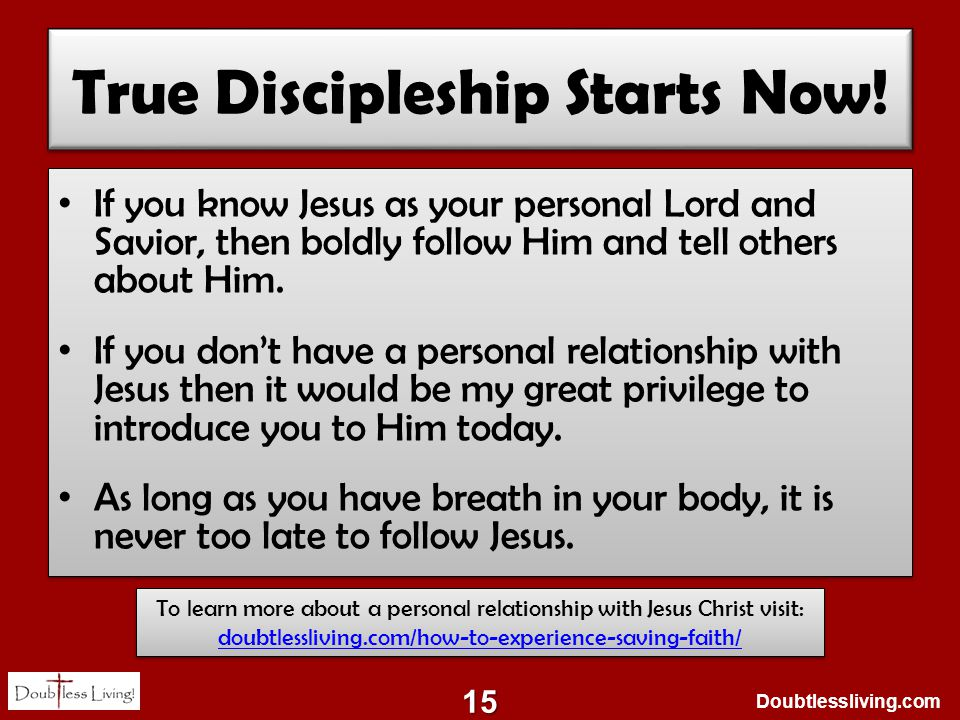 Doubtlessliving.com True Discipleship Starts Now! If you know Jesus as your personal Lord and Savior, then boldly follow Him and tell others about Him